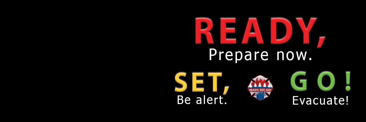 Ready, Set, Go! Prepare Now. Be Alert. Evacuate!